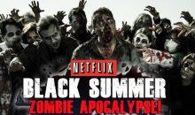 When is Black Summer Release Date on Netflix? (Premiere Date)